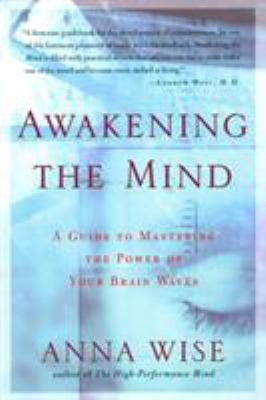 Awakening the Mind: A Guide to Mastering the Power of Your Brain Waves 9781585421459