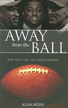 Away from the Ball: The NFL's Off-The-Field Heroes 9781581826548