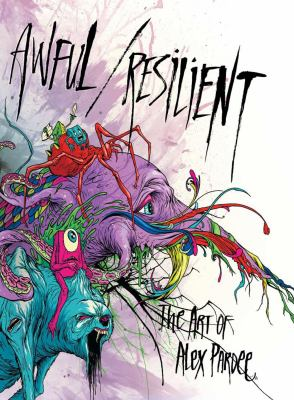 Awful / Resilient: The Art of Alex Pardee 9781584234463