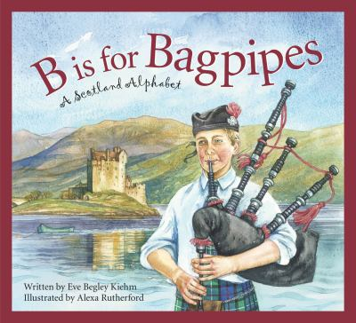 B Is for Bagpipes: A Scotland Alphabet 9781585364534