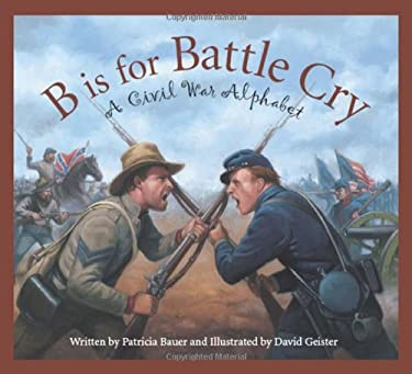 B Is for Battle Cry: A Civil War Alphabet 9781585363568