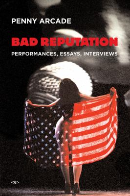 Bad Reputation: Performances, Essays, Interviews 9781584350699