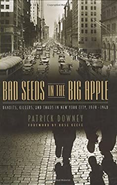 Bad Seeds in the Big Apple: Bandits, Killers, and Chaos in New York City, 1920-1940 9781581826463