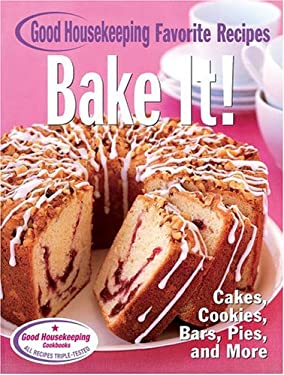 Bake It! Good Housekeeping Favorite Recipes: Cakes, Cookies, Bars, Pies, and More 9781588164100