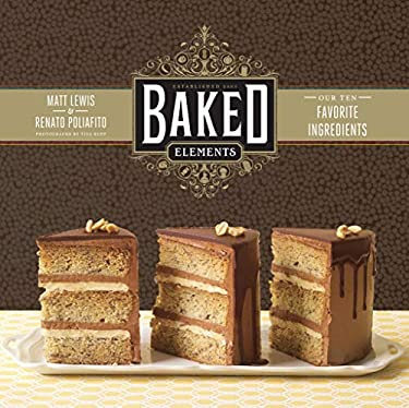 Baked Elements: Our 10 Favorite Ingredients 9781584799856