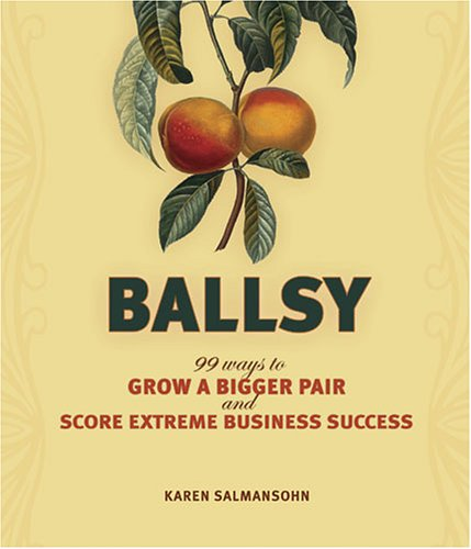 Ballsy: 99 Ways to Grow a Bigger Pair and Score Extreme Business Success 9781581808162