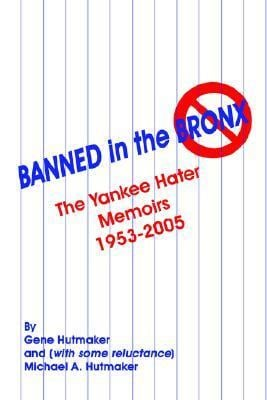 Banned in the Bronx: The Yankee Hater Memoirs 1953-2005 9781589398412