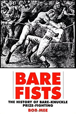 Bare Fists: The History of Bare-Knuckle Prize-Fighting 9781585671410
