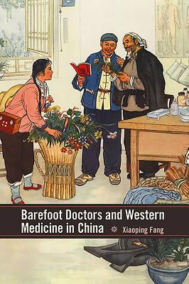 Barefoot Doctors and Western Medicine in China 9781580464338