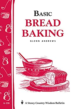 Basic Bread Baking: Storey's Country Wisdom Bulletin A-198 9781580172196