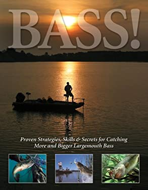 Bass!: Proven Strategies, Skills & Secrets for Catching More and Bigger Largemouth Bass 9781581593181