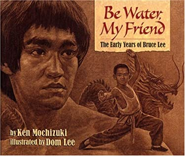 Be Water, My Friend: The Early Years of Bruce Lee 9781584302650