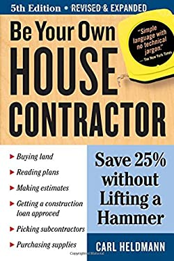 Be Your Own House Contractor: Save 25% Without Lifting a Hammer 9781580178402