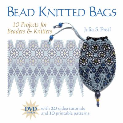 Bead Knitted Bags: 10 Projects for Beaders & Knitters [With DVD] 9781589232891