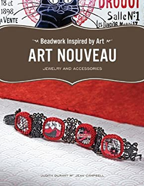 Beadwork Inspired by Art: Art Nouveau Jewelry and Accessories 9781589233881