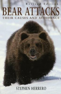 Bear Attacks: Their Causes and Avoidance 9781585745579