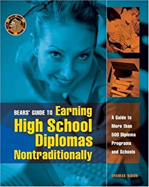 Bear's Guide to Earning High School Diplomas Nontraditionally: A Guide to More Than 500 Diploma Programs and Schools 9781580084420