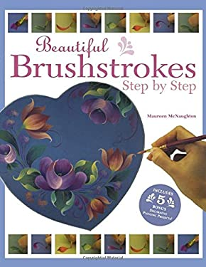 Beautiful Brushstrokes: Step by Step 9781581803815
