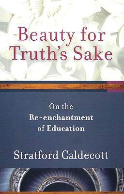 Beauty for Truth's Sake: The Re-Enchantment of Education 9781587432620