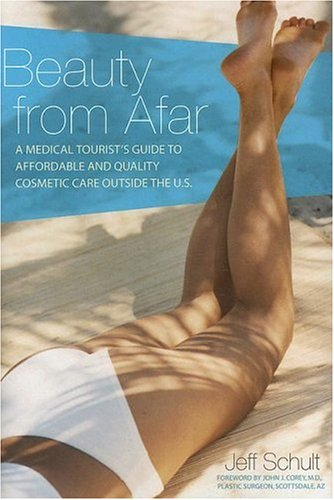 Beauty from Afar: A Medical Tourist's Guide to Affordable and Quality Cosmetic Care Outside the U.S. 9781584794868