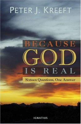 Because God Is Real: Sixteen Questions, One Answer 9781586172008