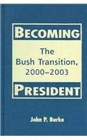 Becoming President: The Bush Transition, 2000-2003 9781588262929
