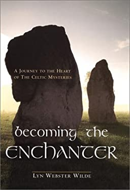 Becoming the Enchanter: A Journey to the Heart of the Celtic Mysteries 9781585421824