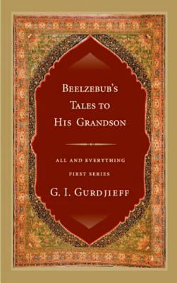Beelzebub's Tales to His Grandson: An Objectively Impartial Criticism of the Life of Man 9781585424573