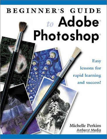 Beginner's Guide to Adobe Photoshop 9781584280712