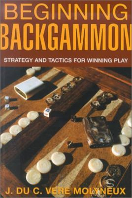 Beginning Backgammon: Strategy and Tactics for Winning Play 9781585744749