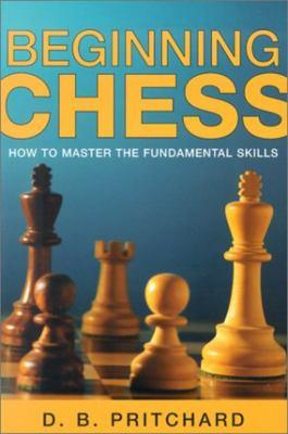 Beginning Chess: How to Master the Fundamental Skills 9781585744756