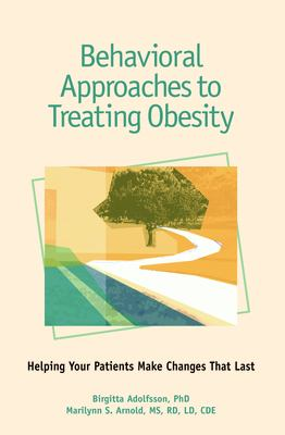 Behavioral Approaches to Treating Obesity: Helping Your Patients Make Changes That Last 9781580402170