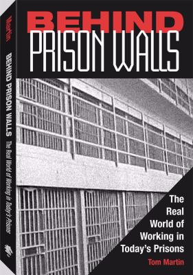 Behind Prison Walls: The Real World of Working in Today's Prisons 9781581603910