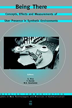 Being There - Concepts, Effects and Measurements of User Presence in Synthetic Environments 9781586033019
