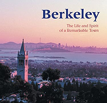 Berkeley: The Life and Spirit of a Remarkable Town 9781583940938