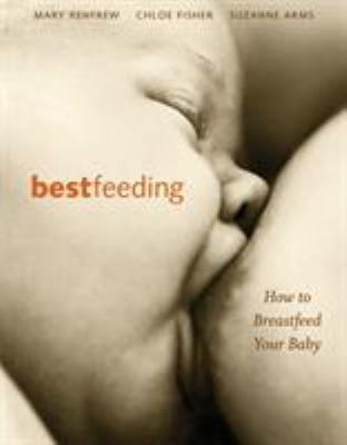 Bestfeeding: How to Breastfeed Your Baby 9781587611957