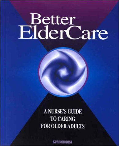 Better Elder Care: A Nurse's Guide to Caring for Older Adults 9781582551043