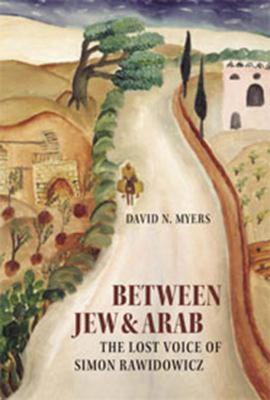 Between Jew & Arab: The Lost Voice of Simon Rawidowicz 9781584657361