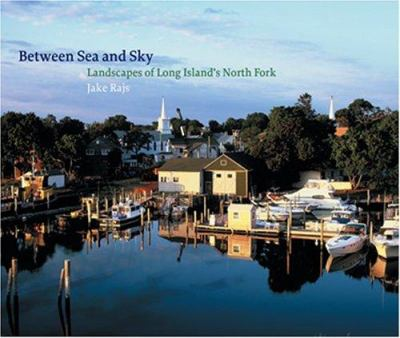 Between Sea and Sky: Landscapes of Long Island's North Fork 9781580931793