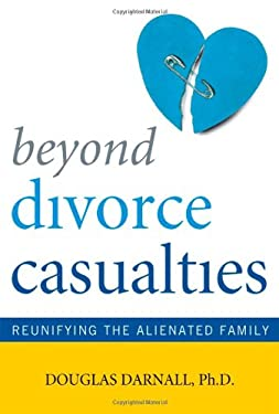 Beyond Divorce Casualties: Reunifying the Alienated Family 9781589794153