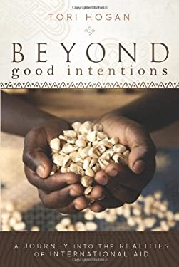 Beyond Good Intentions: A Journey Into the Realities of International Aid 9781580054348