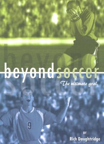 Beyond Soccer: The Ultimate Goal 9781581580655