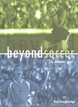 Beyond Soccer: The Ultimate Goal 9781581580709