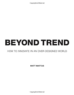 Beyond Trend: How to Innovate in an Over-Designed World 9781581809619