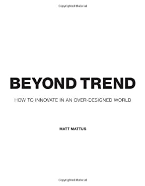 Beyond Trend: How to Innovate in an Over-Designed World