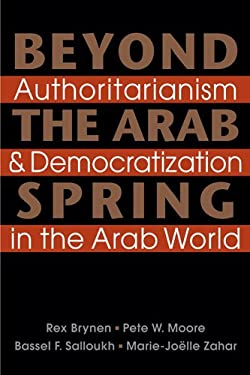 Beyond the Arab Spring: Authoritarianism and Democratization in the Arab World 9781588268785