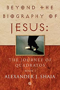 Beyond the Biography of Jesus: The Journey of Quadratos, Book I 9781583850435