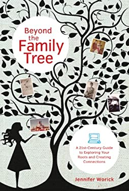Beyond the Family Tree: A 21st-Century Guide to Exploring Your Roots and Creating Connections 9781584797975