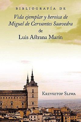 Bibliografa de Vida Ejemplar y Heroica de Miguel de Cervantes Saavedra de Luis Astrana Marn 9781588711687