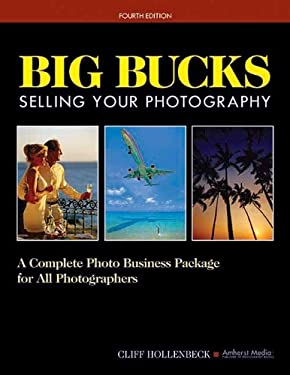 Big Bucks Selling Your Photography: A Complete Photo Business Package for All Photographers 9781584282167